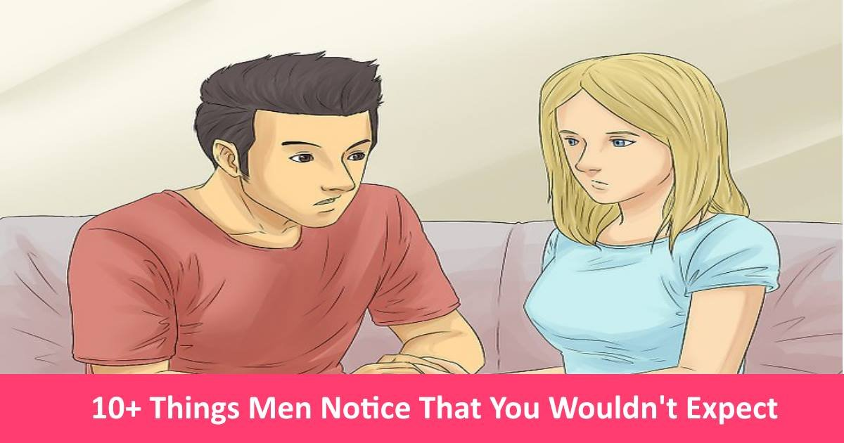 10 Key Things Men Notice That You Wouldn 39 T Expect Small