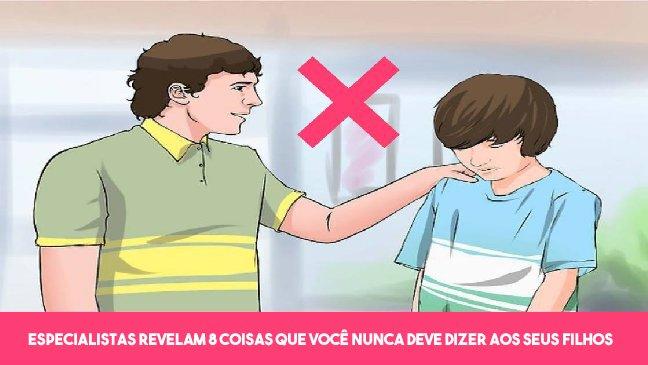dontsaythingstokids 1 - Especialistas revelam 8 coisas que você nunca deve dizer aos seus filhos