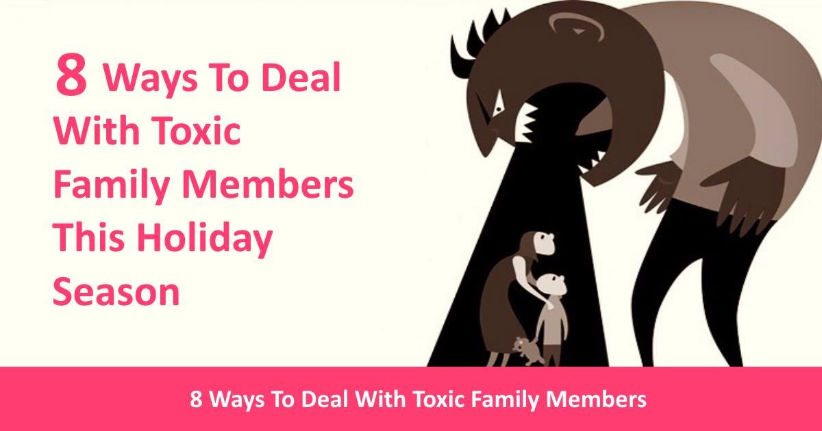 toxicfamilymembers.jpg?resize=300,169 - 8 Tips To Help You Deal With Toxic Members Of Your Family During The Holiday Season