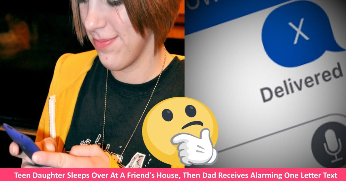 onelettertext - Teen Daughter Sleeps Over At A Friend's House, Then Dad Receives Alarming One Letter Text