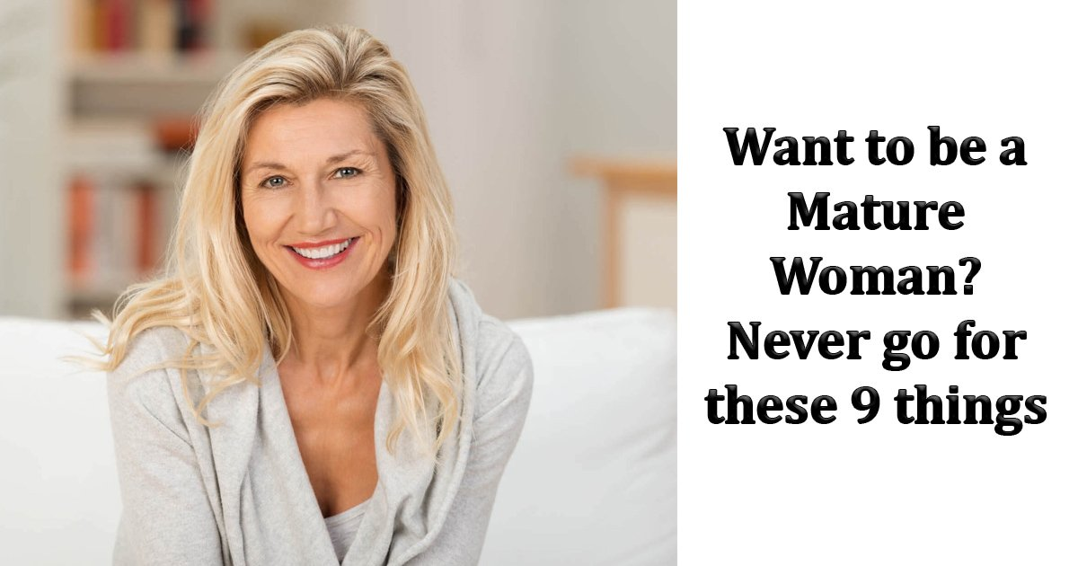 aas.jpg?resize=1200,630 - Want To Be A Mature Woman? Never Go For These 9 Things