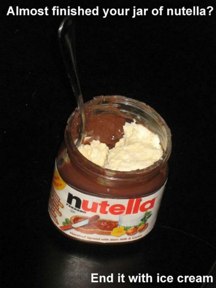 17 Kitchen Hacks - Add a scoop of ice cream to your almost empty jar of Nutella for some ooey gooey goodness.