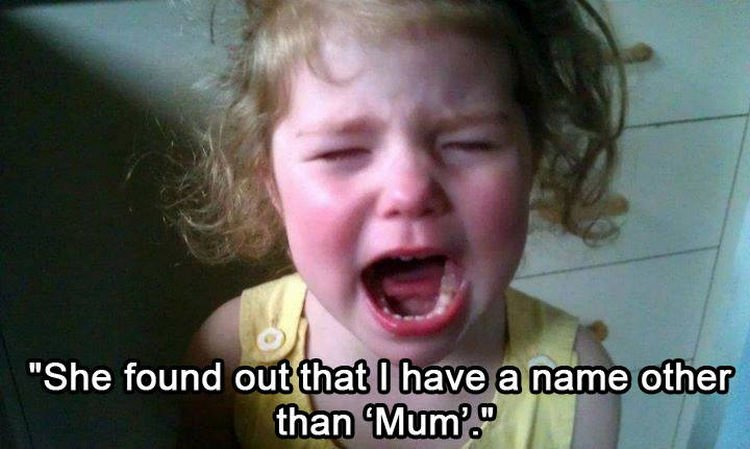 37 Photos of Kids Losing It - She found out that I have a name other than
