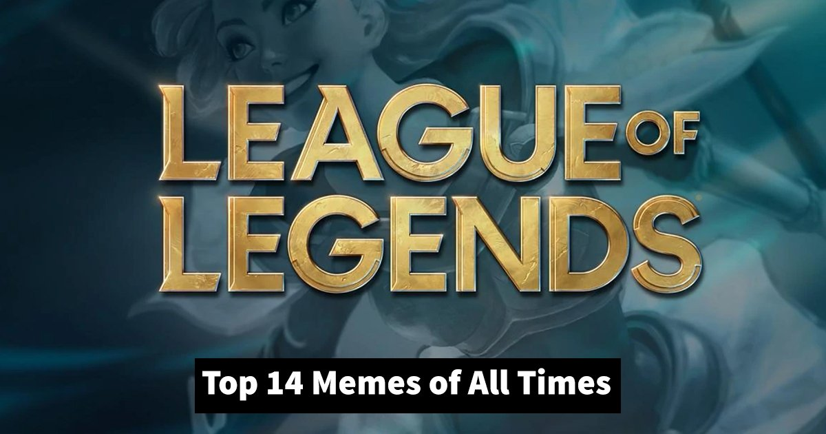 Top 14 League Of Legends Memes To Make Your Day