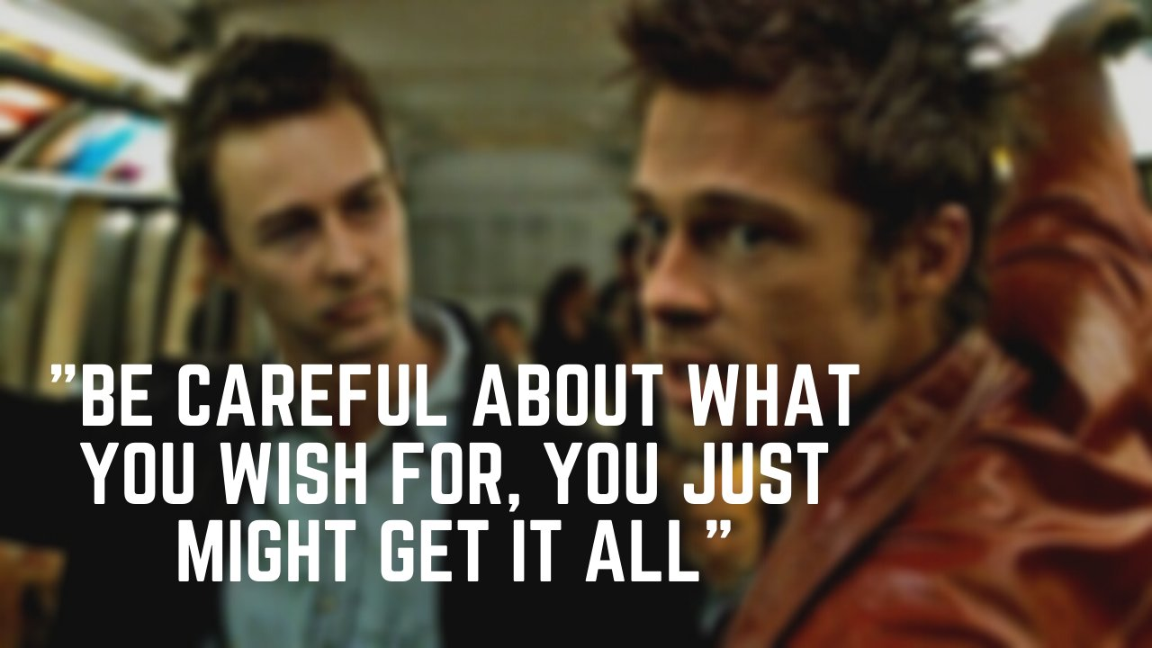 be careful about what you wish for you just might get it all .png?resize=1200,630 - 12 Fight Club Quotes That Dictate Phenomenal Life Lessons
