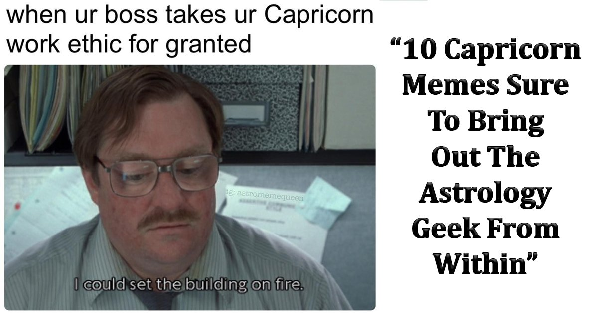 capricorn memes.jpg?resize=412,232 - 10 Capricorn Memes Sure To Bring Out The Astrology Geek From Within