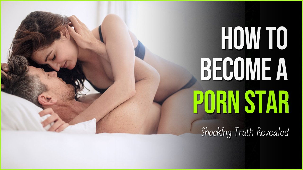 how to become a porn star.jpg?resize=412,232 - Shocking Truth Revealed | How To Become A Male Porn Star