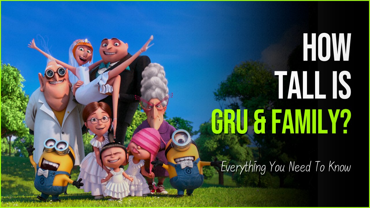 how tall is gru.jpg?resize=1200,630 - Absolutely Shocking Facts On How Tall Is Gru And His Family?