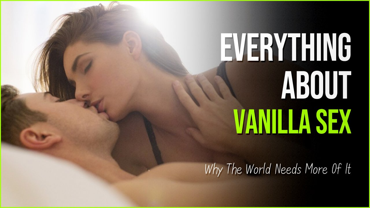 vanilla sex.jpg?resize=412,232 - The Art Of Vanilla Sex And Why The World Needs More Of It