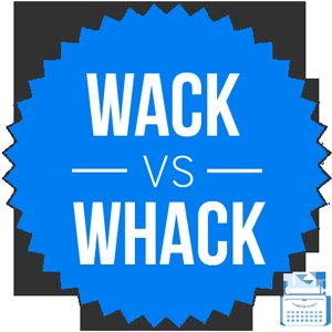 Wack or Whack