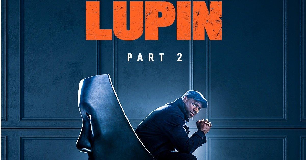 """10 lup.jpg?resize=1200,630 - Netflix: la deuxième partie de la série """"Lupin"""" reviendra plus tôt que prévu"""