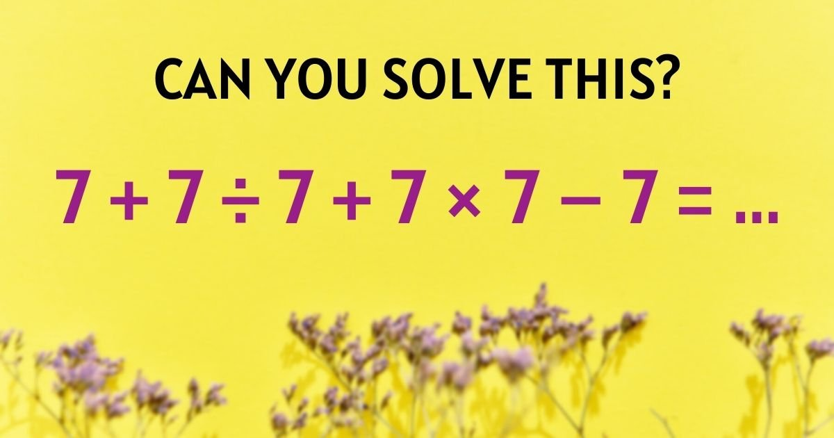 7 7 c3b7 7 7 x 7 7.jpg?resize=1200,630 - People Can't Agree On The Answer To This Confusing Math Problem – But Can You Figure It Out?