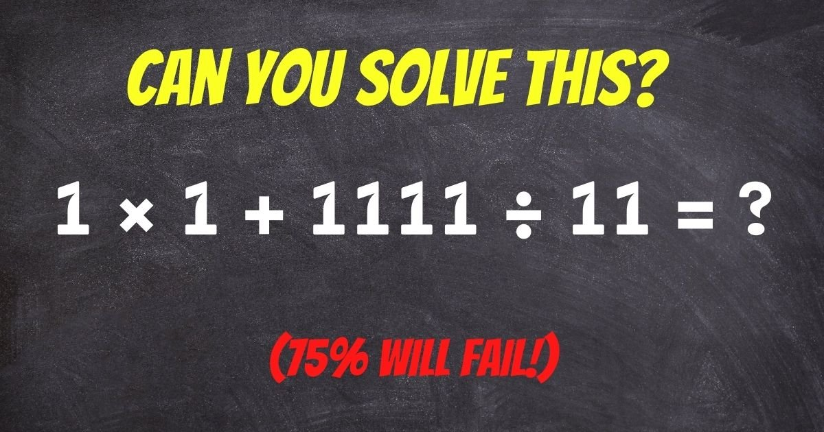 1 x 1 1111 c3b7 11.jpg?resize=1200,630 - 75% Of Adults Can't Solve This Math Problem For Grade 5 Students! But Can You?